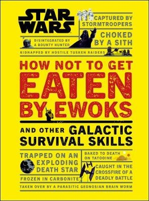 Star Wars How Not to Get Eaten by Ewoks and Other Galactic Survival Skills (Hardcover): Christian Blauvelt