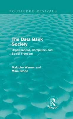 The Data Bank Society - Organizations, Computers and Social Freedom (Electronic book text): Malcolm Warner, Mike Stone