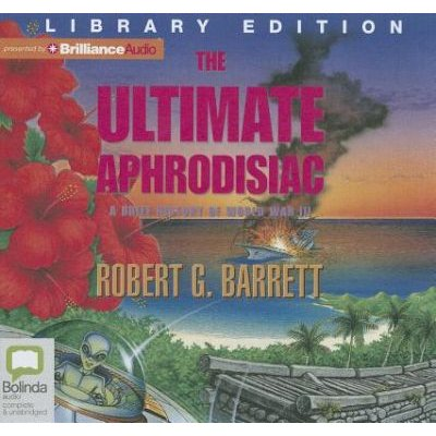 The Ultimate Aphrodisiac - A Brief History of World War 3 (Standard format, CD, Library ed.): Robert G. Barrett