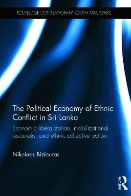 The Political Economy of Ethnic Conflict in Sri Lanka - Economic Liberalization, Mobilizational Resources, and Ethnic...