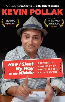 How I Slept My Way to the Middle - Secrets And Stories From Stage, Screen, And Interwebs (Paperback): Kevin Pollak