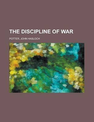 The Discipline of War (Paperback): John, Hasloch Potter