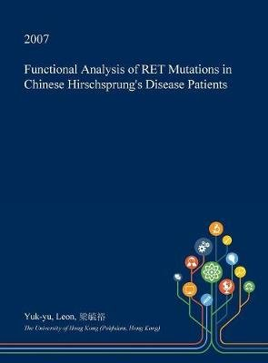 Functional Analysis of Ret Mutations in Chinese Hirschsprung's Disease Patients (Hardcover): Yuk-Yu Leon