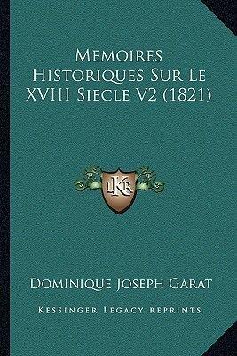 Memoires Historiques Sur Le XVIII Siecle V2 (1821) (French, Paperback): Dominique-Joseph Garat