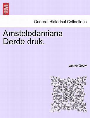 Amstelodamiana Derde Druk. (Dutch, Paperback): Jan Ter Gouw