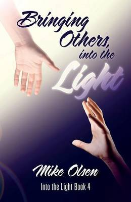 Bringing Others, Into the Light - Into the Light Book 4 (Paperback): Mike Olsen