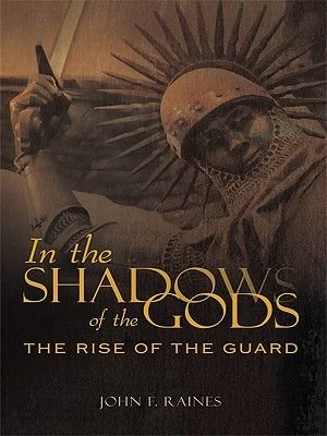 In the Shadows of the Gods - The Rise of the Guard (Electronic book text): John F. Raines