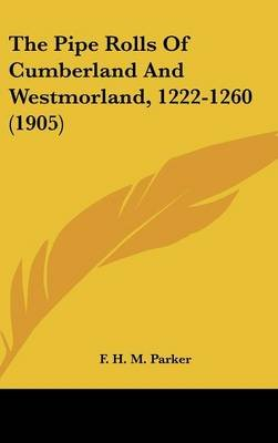 The Pipe Rolls of Cumberland and Westmorland, 1222-1260 (1905) (Hardcover): F H M Parker
