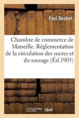 Chambre de Commerce de Marseille. Reglementation de La Circulation Des Sucres Et Du Sucrage - Des Vendanges, Rapport Presente,...