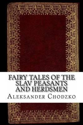 Fairy Tales of the Slav Peasants and Herdsmen (Paperback): Aleksander Chodzko