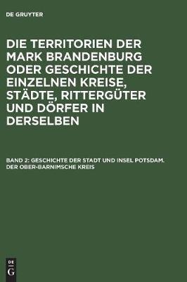 Geschichte Der Stadt Und Insel Potsdam. Der Ober-Barnimsche Kreis (German, Hardcover):
