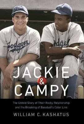Jackie and Campy - The Untold Story of Their Rocky Relationship and the Breaking of Baseball's Color Line (Hardcover):...