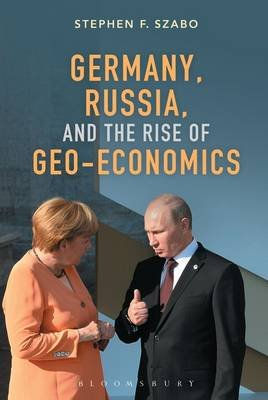 Germany, Russia, and the Rise of Geo-Economics (Electronic book text, ePub): Stephen F. Szabo