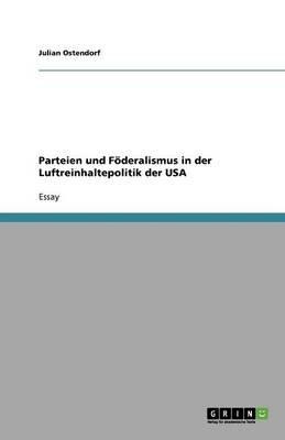 Parteien Und Foderalismus in Der Luftreinhaltepolitik Der USA (German, Paperback): Julian Ostendorf