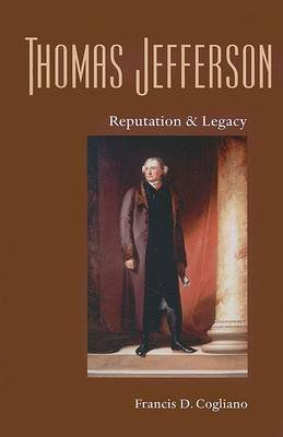 Thomas Jefferson - Reputation and Legacy (Paperback): Francis D. Cogliano