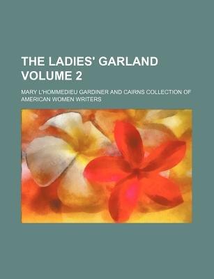 The Ladies' Garland Volume 2 (Paperback): Mary L. Gardiner