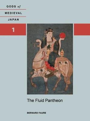 The Fluid Pantheon, Volume 1 - Gods of Medieval Japan (Paperback): Bernard Faure
