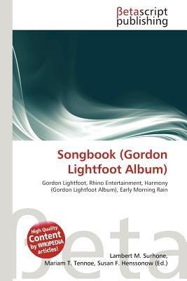 Songbook (Gordon Lightfoot Album) (Paperback): Lambert M. Surhone, Mariam T. Tennoe, Susan F. Henssonow