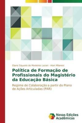 Politica de Formacao de Profissionais Do Magisterio Da Educacao Basica (Portuguese, Paperback): Siqueira De Medeiros Lazari...