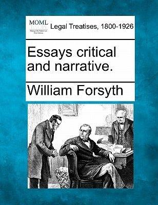 Essays Critical and Narrative. (Paperback): William Forsyth