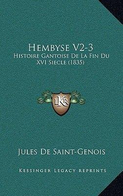 Hembyse V2-3 - Histoire Gantoise de La Fin Du XVI Siecle (1835) (French, Paperback): Jules De Saint Genois