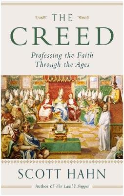 The Creed - Professing the Faith Through the Ages (Paperback): Scott W. Hahn
