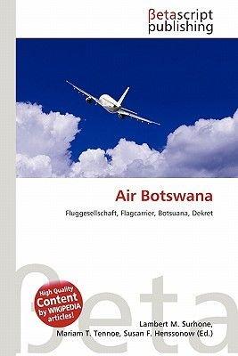 Air Botswana (English, German, Paperback): Lambert M. Surhone, Miriam T. Timpledon, Susan F. Marseken
