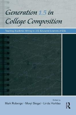 Generation 1.5 in College Composition - Teaching Academic Writing to U.S. - Educated Learners of ESL (Paperback): Mark Roberge,...