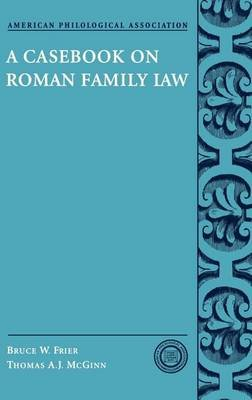 Casebook on Roman Family Law, A. American Philological Association. (Electronic book text): Bruce W. Frier, Thomas A.J. McGinn