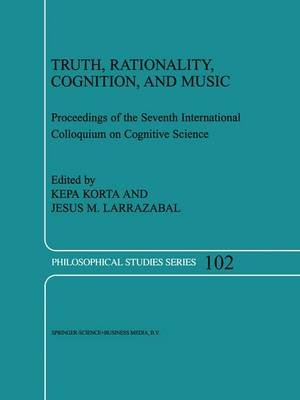 Truth, Rationality, Cognition, and Music (Paperback, Softcover reprint of hardcover 1st ed. 2004): Kepa Korta, Jesus M....