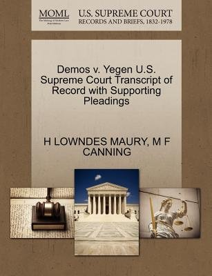 Demos V. Yegen U.S. Supreme Court Transcript of Record with Supporting Pleadings (Paperback): H Lowndes Maury, M F Canning