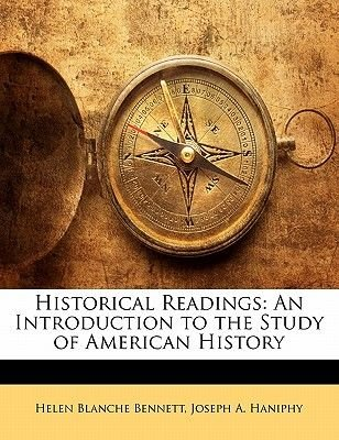 Historical Readings - An Introduction to the Study of American History (Paperback): Helen Blanche Bennett, Joseph A. Haniphy