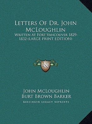 Letters of Dr. John McLoughlin - Written at Fort Vancouver 1829-1832 (Large Print Edition) (Large print, Hardcover, large type...