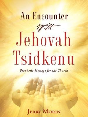 An Encounter with Jehovah Tsidkenu (Paperback): Jerry Morin