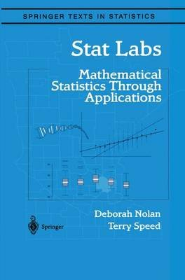 Stat Labs - Mathematical Statistics Through Applications (Electronic book text): Deborah Ann Nolan, T. P Speed