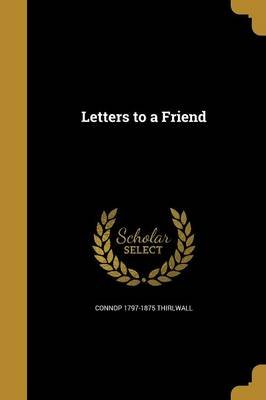 Letters to a Friend (Paperback): Connop 1797-1875 Thirlwall