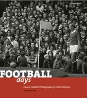 Football Days - Classic Football Photographs (Hardcover, illustrated edition): Peter Robinson