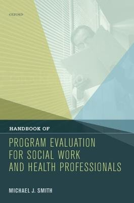 Handbook of Program Evaluation for Social Work and Health Professionals (Hardcover): Michael J. Smith