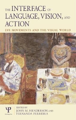 Interface of Language, Vision and Action (Electronic book text): Fernanda Ferreira