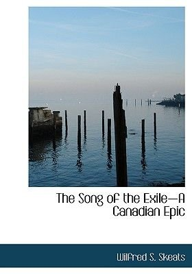 The Song of the Exile-A Canadian Epic (Large print, Hardcover, Large type / large print edition): Wilfred S. Skeats