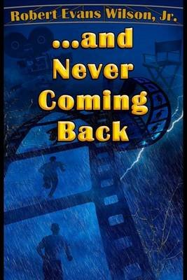 ...and Never Coming Back (Paperback): Robert Evans Wilson Jr