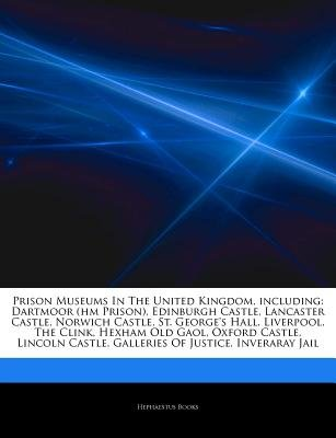 Articles on Prison Museums in the United Kingdom, Including - Dartmoor (Hm Prison), Edinburgh Castle, Lancaster Castle, Norwich...