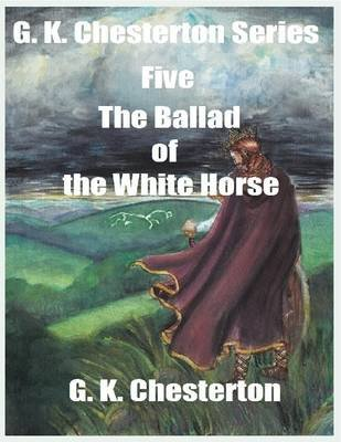 G K Chesterton Series Five The Ballad Of The White Horse