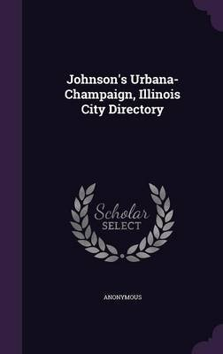 Johnson's Urbana-Champaign, Illinois City Directory (Hardcover): Anonymous