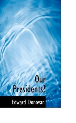 Our Presidents (Paperback): Edward Donovan