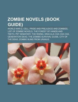 Zombie Novels (Book Guide) - World War Z, Cell, Pride and Prejudice and Zombies, List of Zombie Novels, the Forest of Hands and...