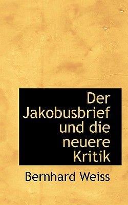 Der Jakobusbrief Und Die Neuere Kritik (English, German, Paperback): Bernhard Weiss