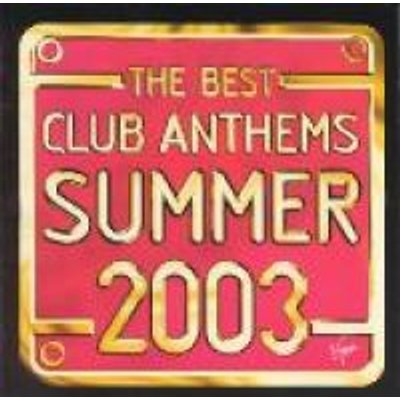 Best Club Anthems Summer 2003    Ever! (CD): Various Artists