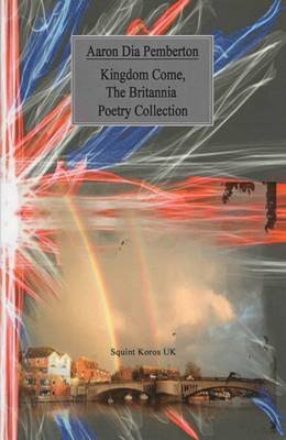 The Kingdom Come - The Britannia Poetry Collection (Paperback): Aaron Pemberton