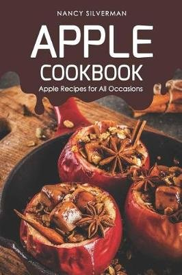 Apple Cookbook - Apple Recipes for All Occasions (Paperback): Nancy Silverman